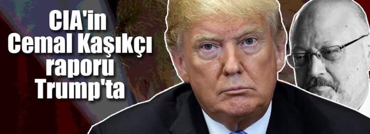 CİA Kaşıkçı Raporunu Trump'a Verdi