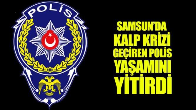 Samsun Haberleri: Samsun Polisinin Acı Kaybı!