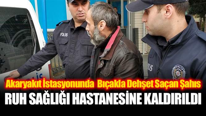 Samsun Bıçakla Dehşet Saçan Şahıs Ruh Sağlığı Hastanesine Kaldırıldı!