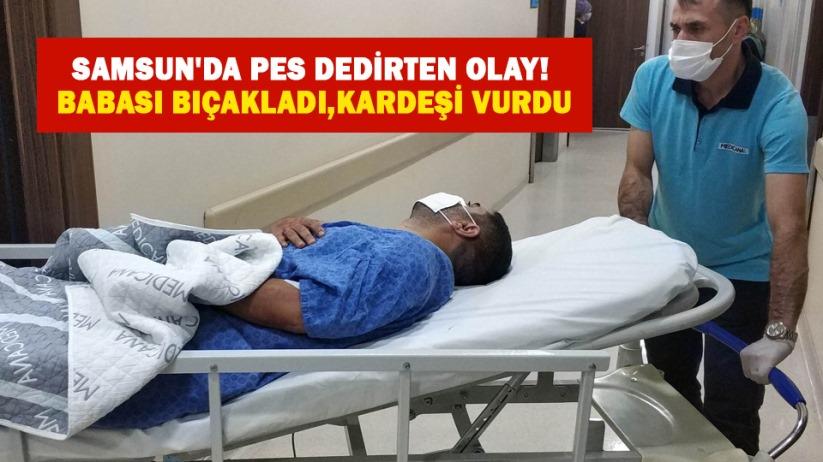 Samsun'da pes dedirten olay! Babası bıçakladı,kardeşi vurdu