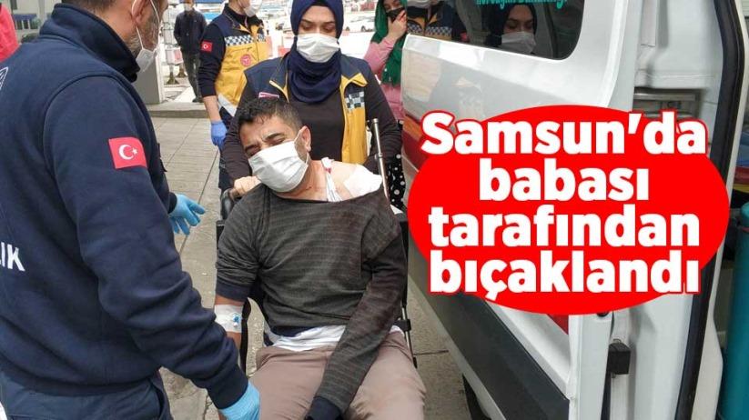 Samsun'da babası tarafından bıçaklandı