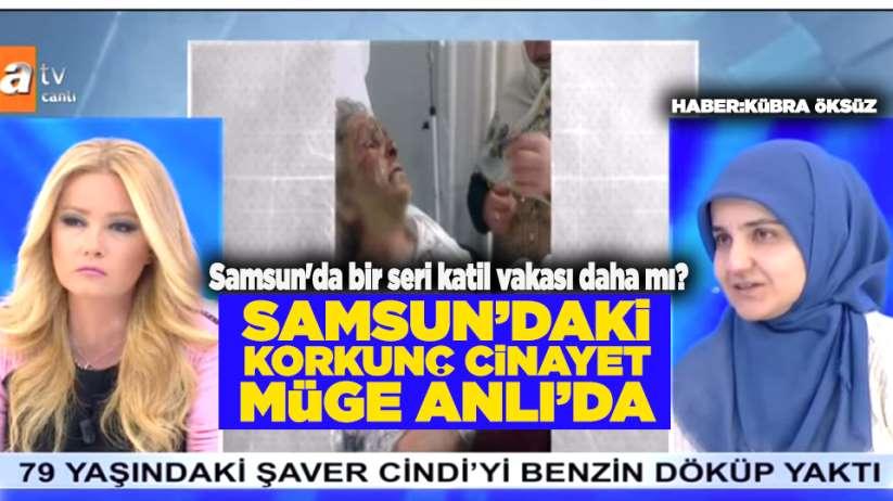 Samsun'da korkunç Şaver Cindi cinayeti Müge Anlı'da!
