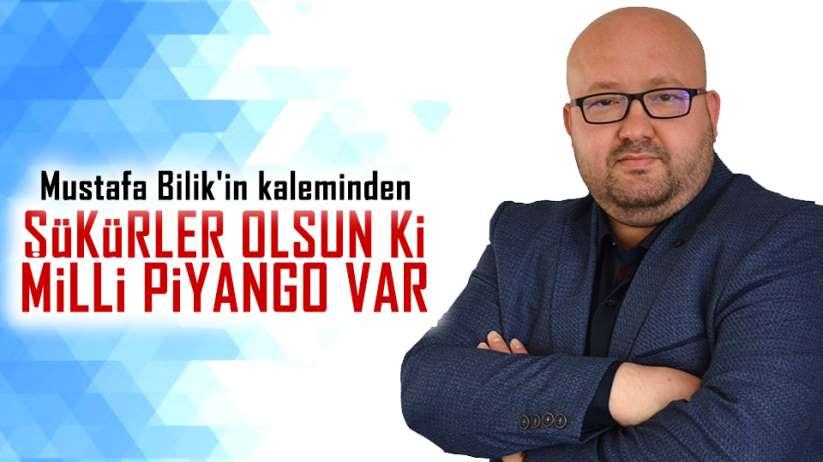 Mustafa Bilik'in kaleminden..Şükürler Olsun Ki Milli Piyango Var