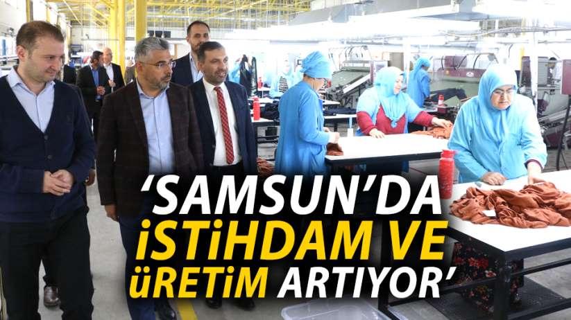 'Samsun'da İstihdam ve Üretim Artıyor'