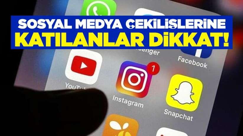 Sosyal medya çekilişlerine katılanlar dikkat!