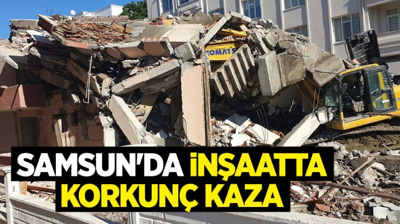 Samsun'da inşaatta korkunç kaza