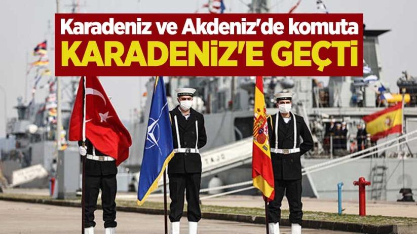 Karadeniz ve Akdenizde komuta Karadenize geçti