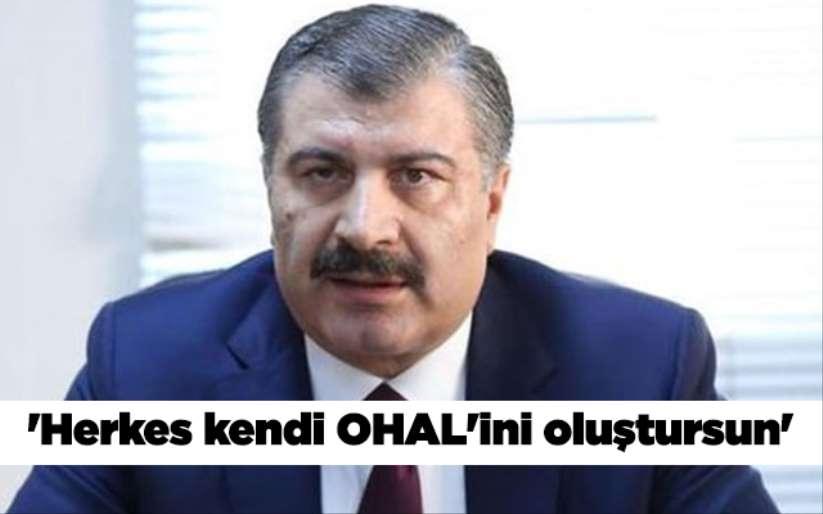 Sağlık Bakanı Fahrettin Koca: 'Herkes kendi OHAL'ini oluştursun'