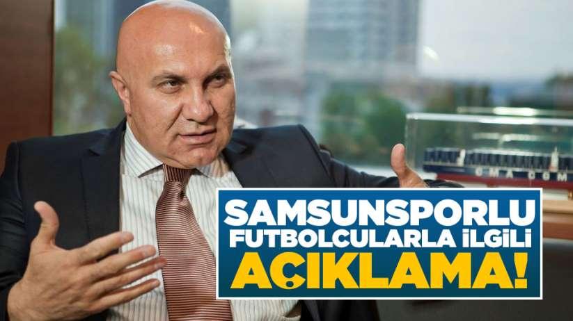 Yüksel Yıldırım'dan Samsunsporlu futbolcular ilgili açıklama!