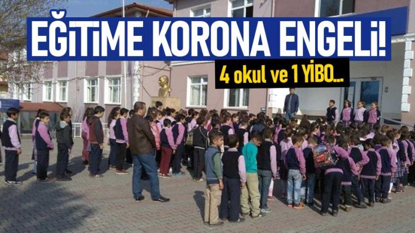 Eğitime korona engeli! 4 okul ve 1 YİBO...