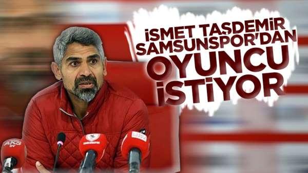 İsmet Taşdemir Samsunspor'dan oyuncu istiyor
