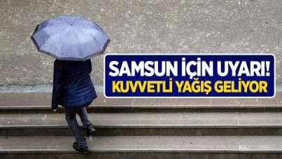 Samsun için uyarı! Kuvvetli yağış geliyor