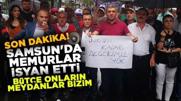 Son dakika! Samsun'da memurlar isyan etti 'Bütçe onların, meydanlar bizim'