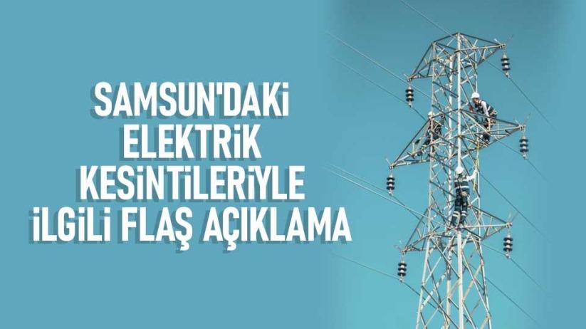 Samsundaki elektrik kesintileriyle ilgili flaş açıklama