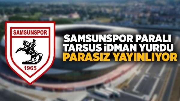Samsunspor paralı Tarsus İdman Yurdu parasız yayınlıyor