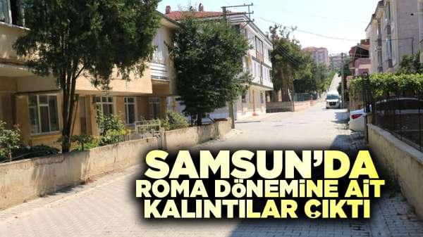 Samsun'da Roma dönemine ait kalıntılar çıktı!