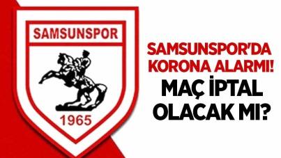Samsunspor'da korona alarmı! Maç iptal olacak mı?