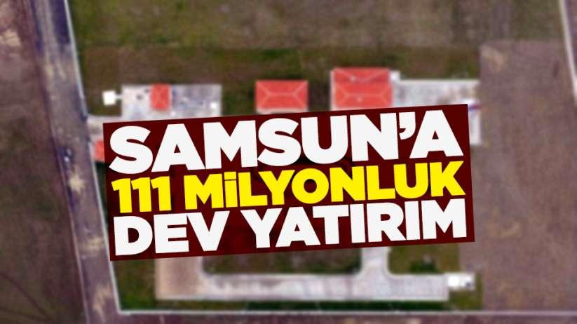 Samsun'a 111 milyonluk dev yatırım