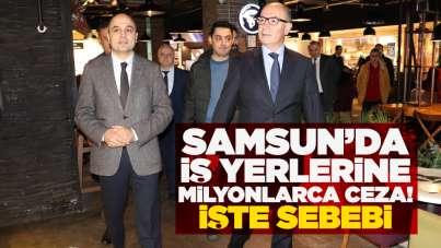Samsun'da işletmelere milyonlarca ceza! İşte sebebi