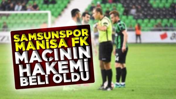Samsunspor Manisa FK Macının hakemi belli oldu