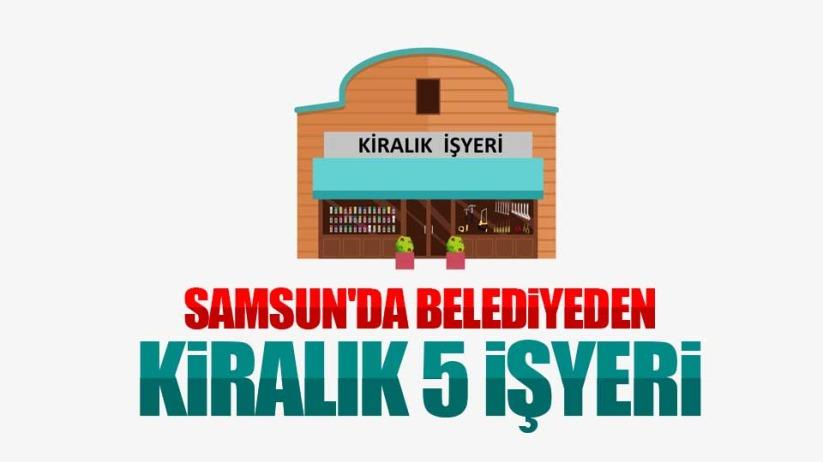 Samsunda belediyeden kiralık 5 işyeri