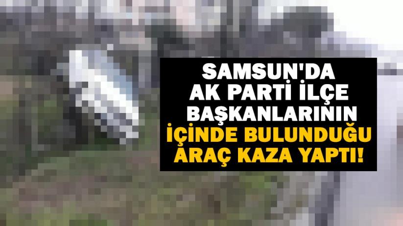 Samsunda AK Parti ilçe başkanlarının içinde bulunduğu araç kaza yaptı!