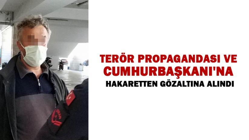 Terör propagandası ve Cumhurbaşkanına hakaretten gözaltına alındı