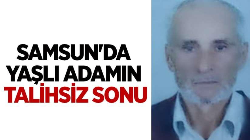 Samsun'da yaşlı adamın talihsiz sonu