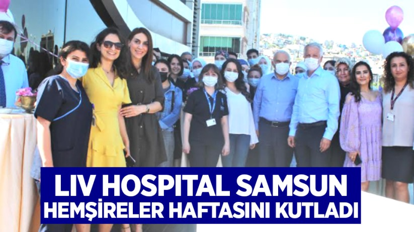 LIV HOSPITAL SAMSUN HEMŞİRELER HAFTASINI KUTLADI