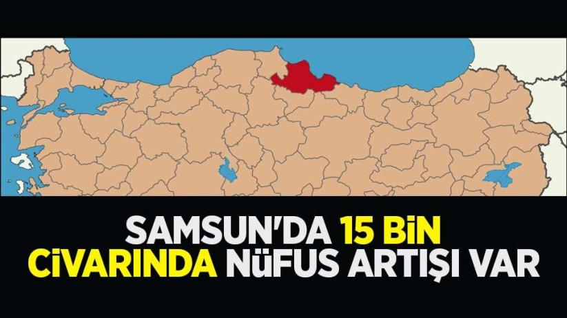 Samsunda 15 bin civarında nüfus artışı