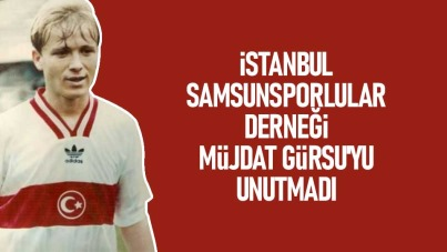İstanbul Samsunsporlular Derneği Müjdat Gürsu'yu Unutmadı