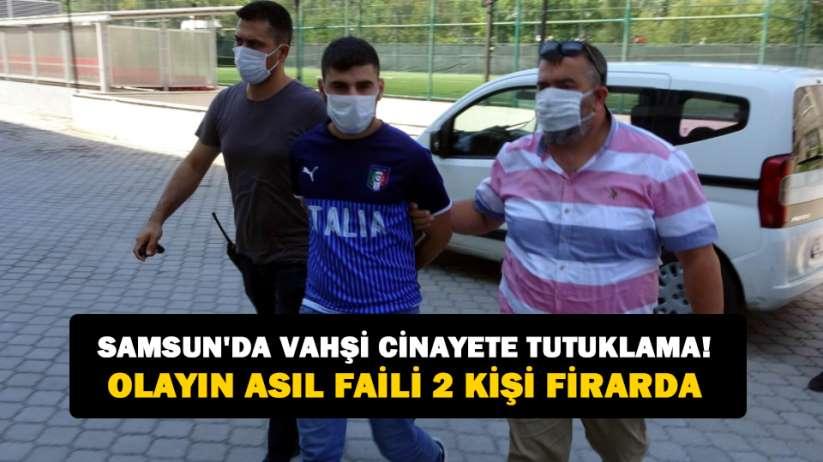 Samsunda vahşi cinayete tutuklama!Olayın asıl faili 2 kişi firarda