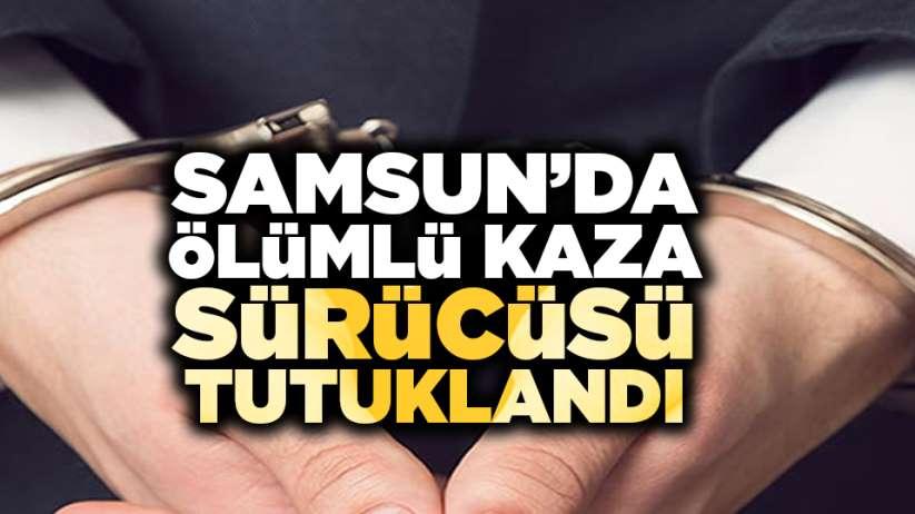Samsun'da ölümlü kaza sürücüsü tutuklandı