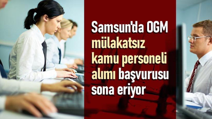 Samsun'da OGM mülakatsız kamu personeli alımı başvurusu sona eriyor