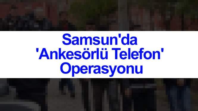 Samsun Haberleri: Samsun'da 'Ankesörlü Telefon' Operasyonu