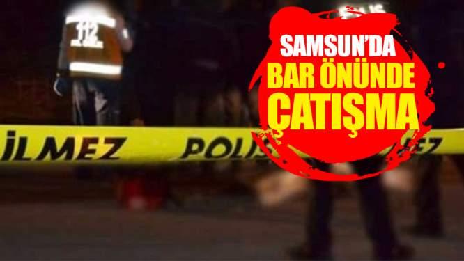 Samsun'da Bar Önünde Çatışma!