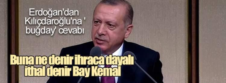 Erdoğan'dan Kılıçdaroğlu'na 'buğday' cevabı