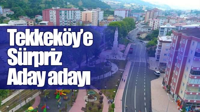 Tekkeköy'e Sürpriz Aday adayı