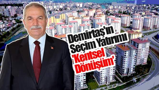 Samsun Haberleri: Demirtaş'ın Seçim Yatırımı 'Kentsel Dönüşüm'