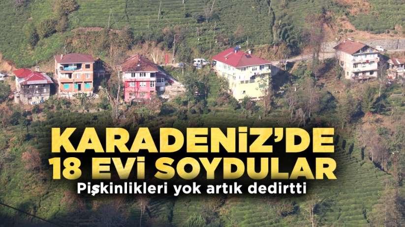 Karadeniz'de 18 evi soydular, yaptıkları şok etti!