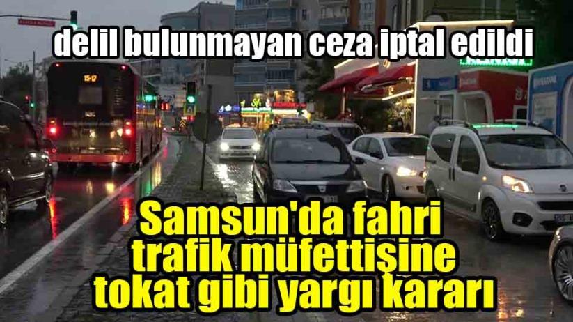 Samsun'da delil bulunmayan ceza iptal edildi