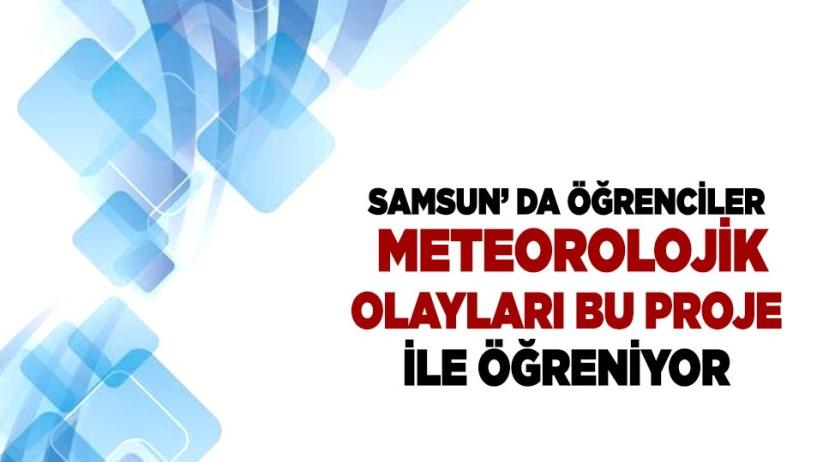 Samsun' da Öğrenciler Meteorolojik Olayları Bu Proje ile Öğreniyor