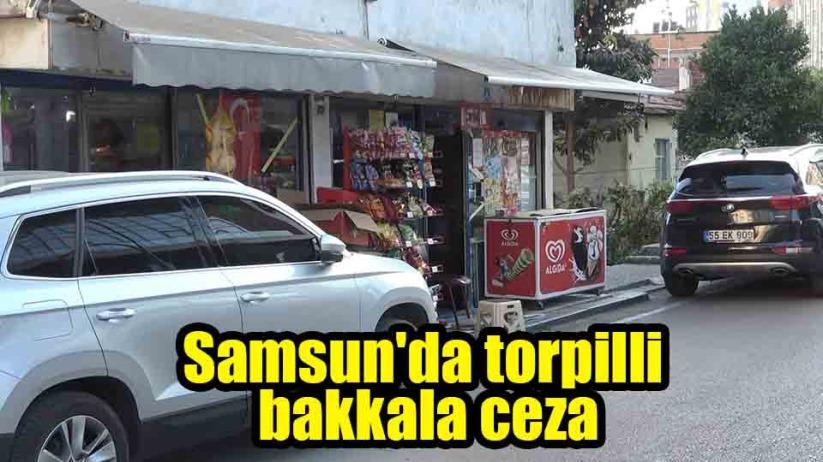 Samsunda torpilli bakkala ceza