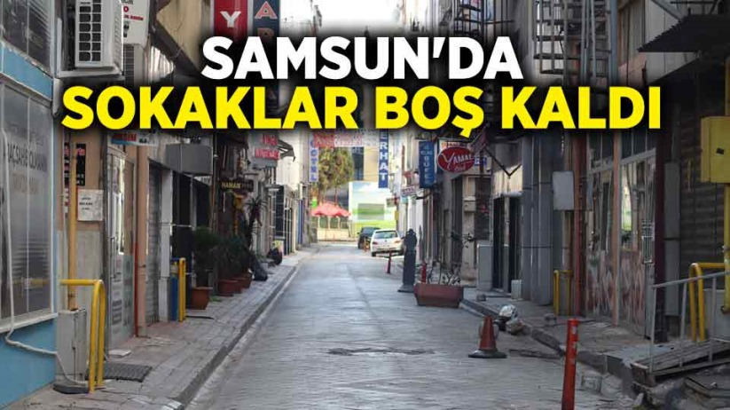 Samsun'da sokaklar boş kaldı