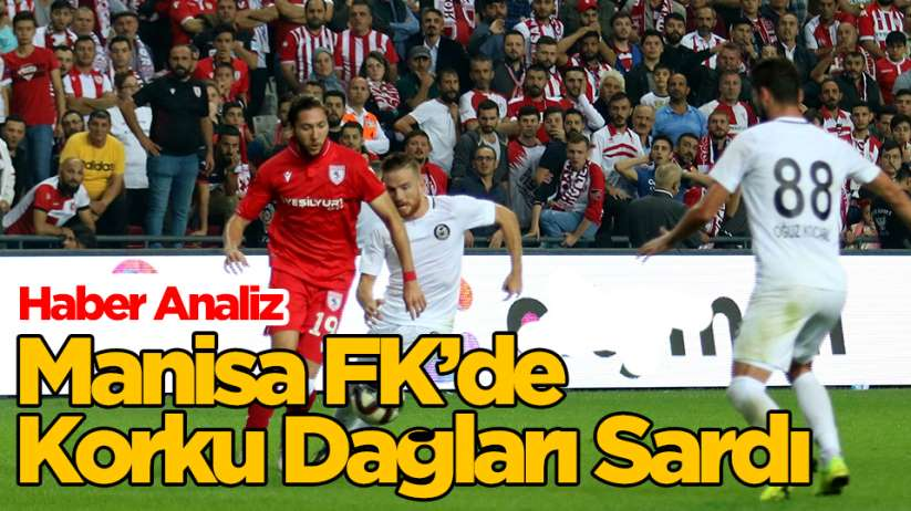 Haber Analiz - Manisa FK'de Korku Dağları Sardı