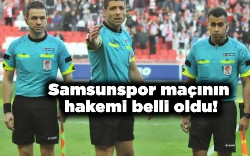 Samsunspor maçının hakemi belli oldu!