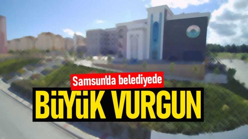 Samsun'da belediyede büyük vurgun