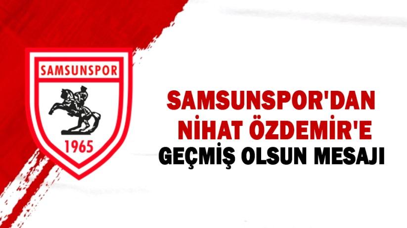 Samsunspor'dan TFF Başkanı Nihat Özdemir'e geçmiş olsun mesajı