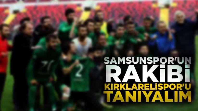 Samsunspor'un rakibi Kırklarelispor'u tanıyalım