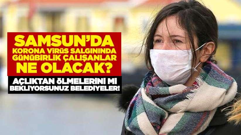 Samsun'da Korona virüs salgınında günübirlik çalışanlar ne olacak?